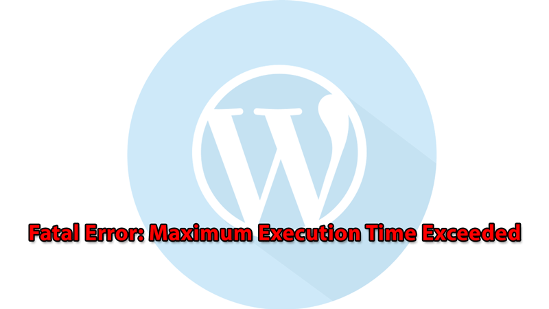 Как исправить ошибку Maximum Execution Time Exceeded в WordPress