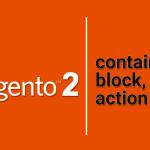 Контейнеры, Блоки и Действия в структуре макета Magento 2